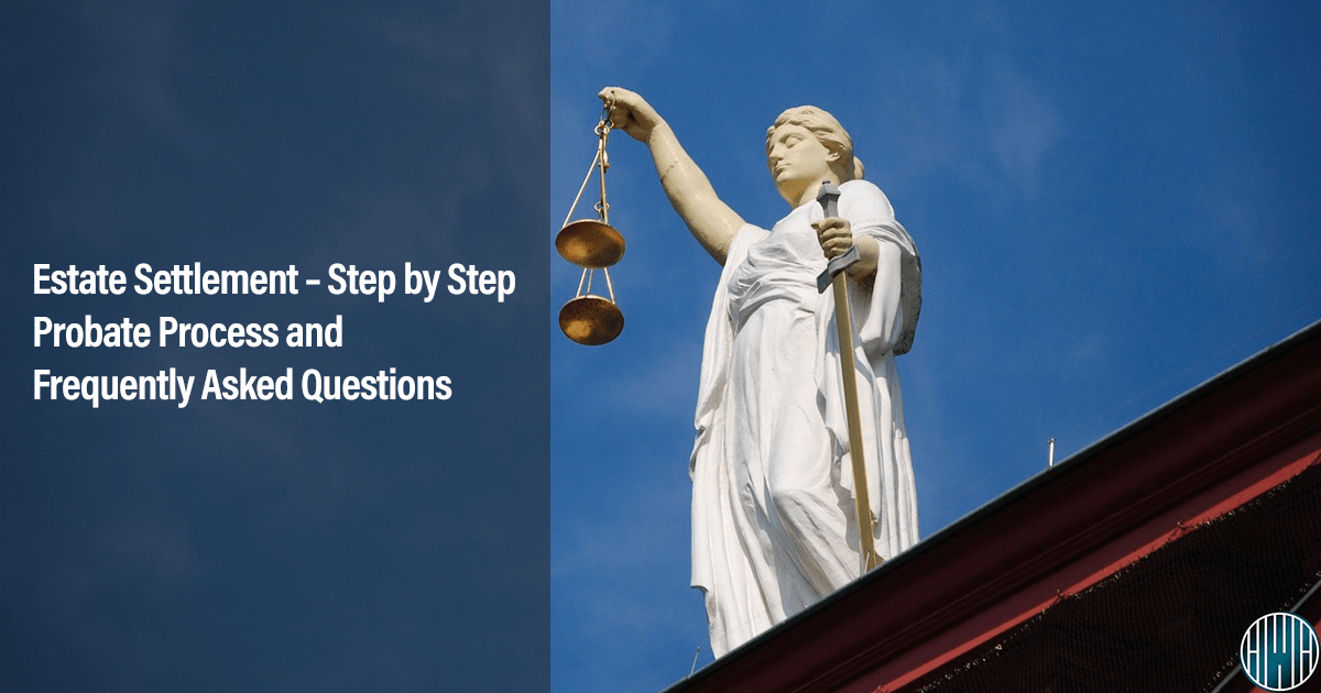 Estate Settlement – Step by Step Probate Process and Frequently Asked Questions