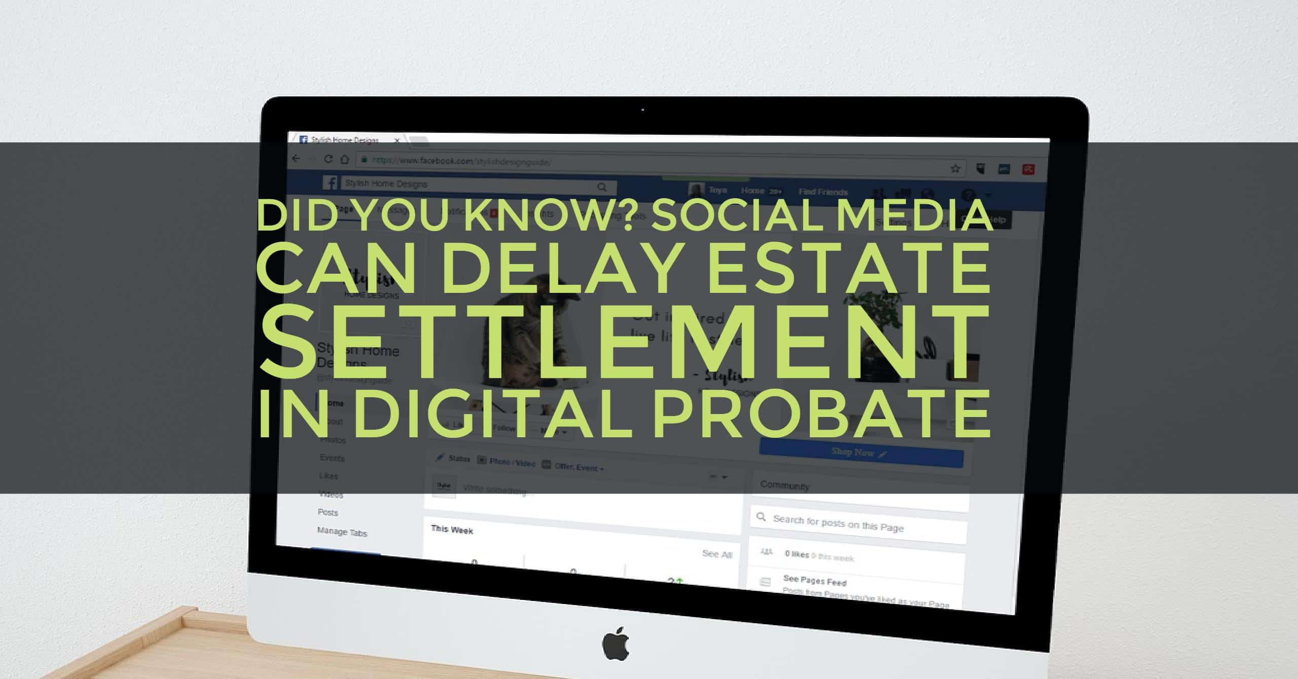 Digital Assets Can Tie Your Estate Up in Digital Probate
