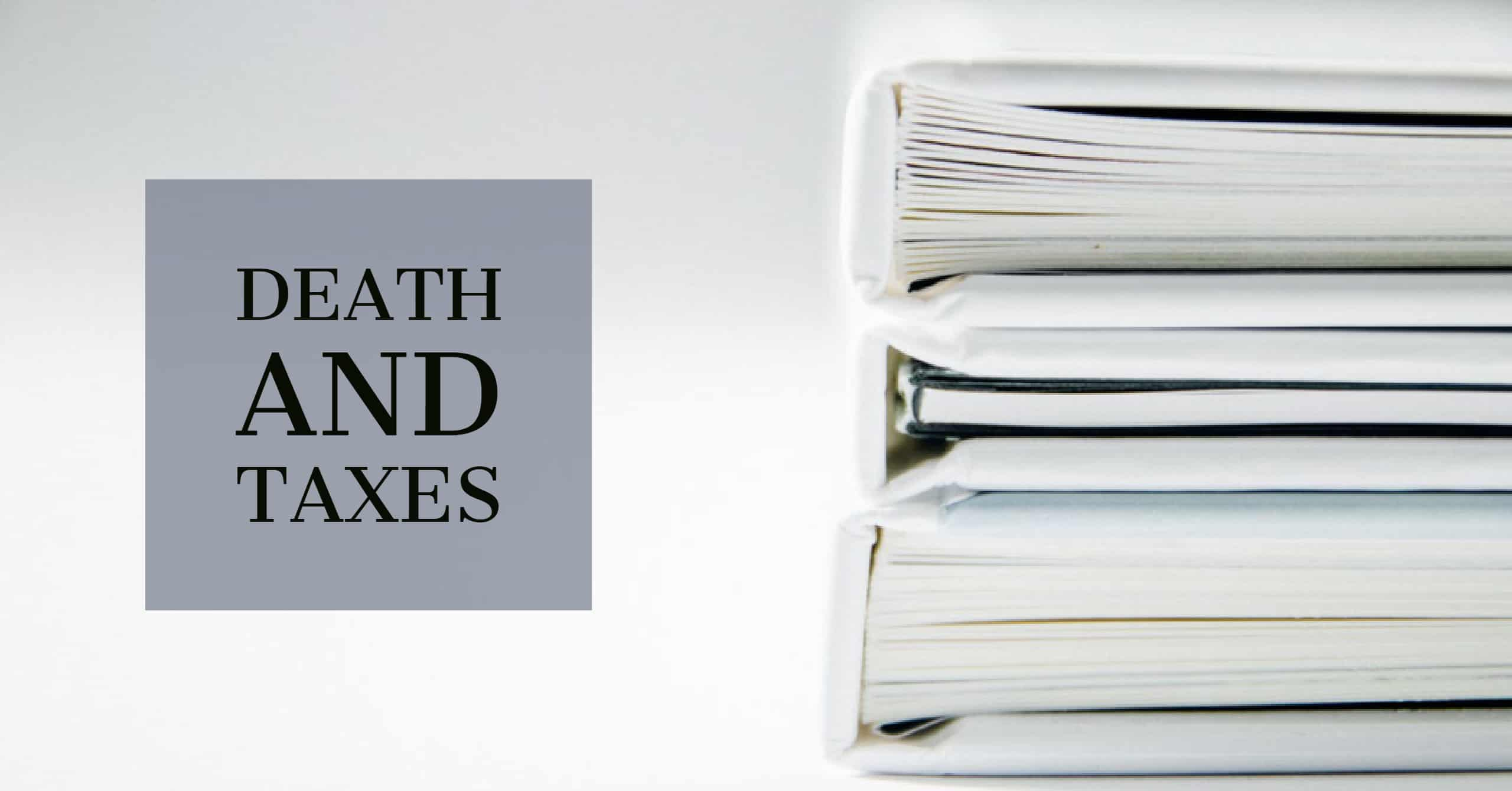 Death and Taxes: Managing Taxes for a Loved One Who Dies