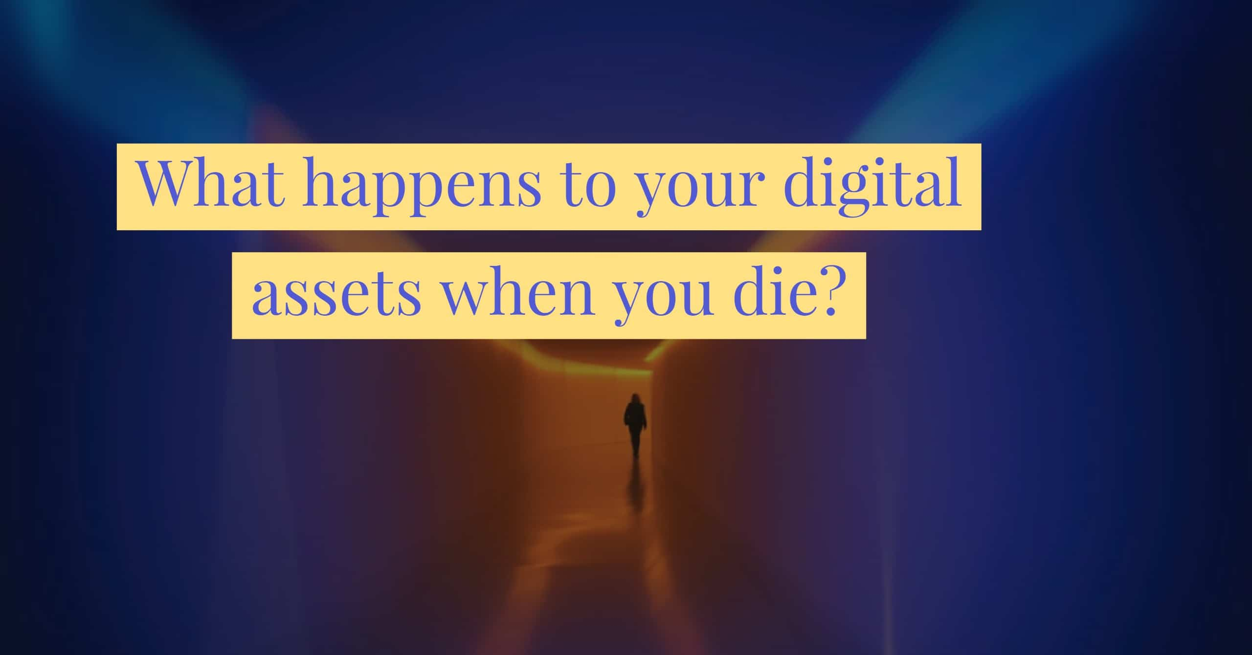 What Happens to my Digital Assets When I Die?