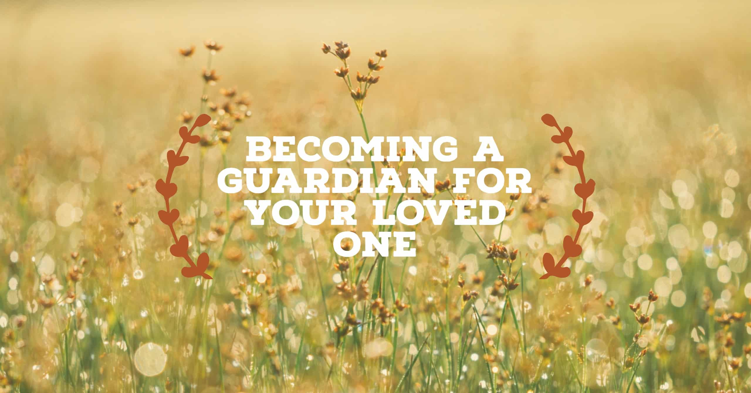 Becoming a Guardian for your Loved One