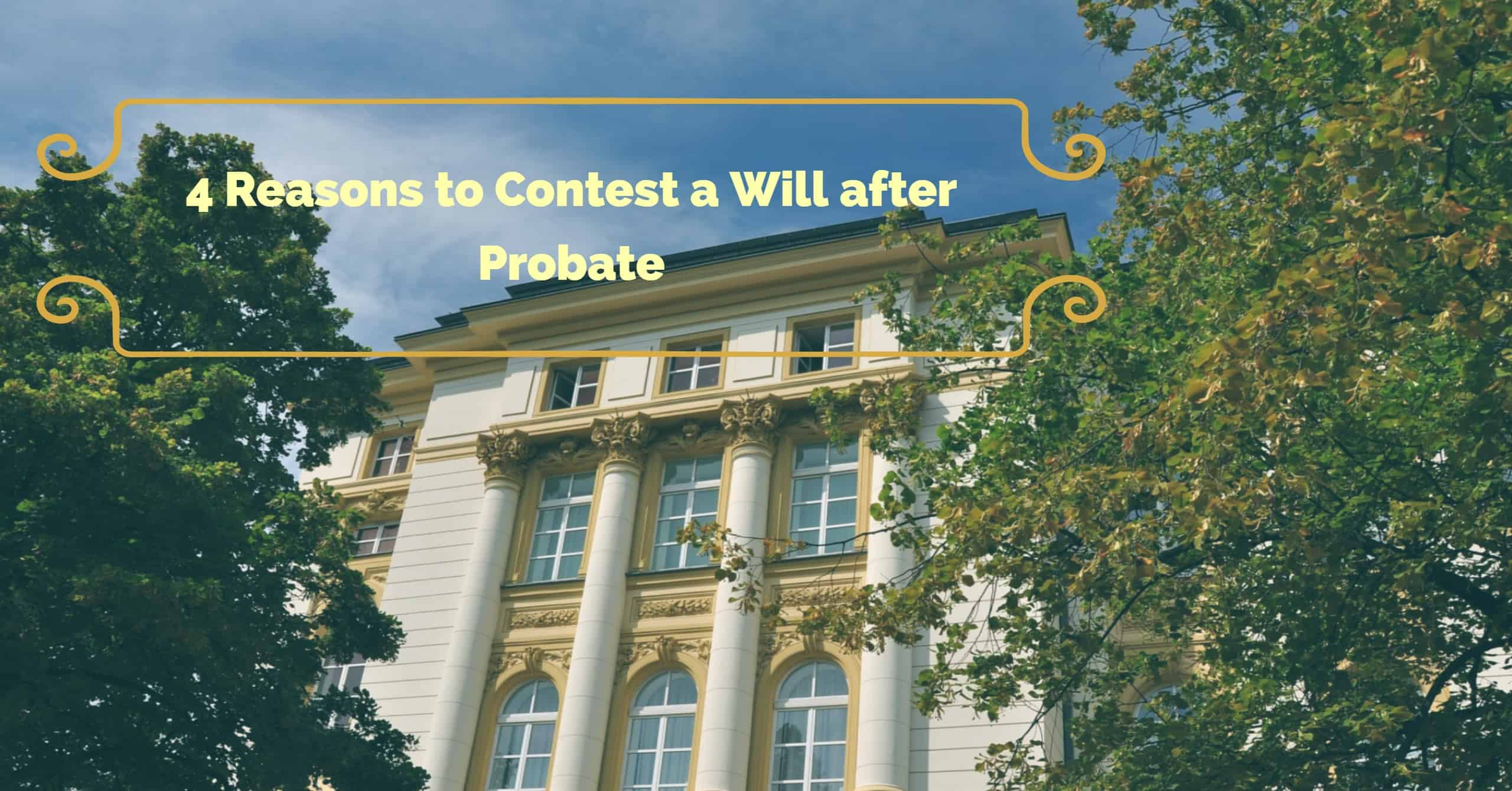 [Infographic] 4 Reasons to Contest a Will after Probate