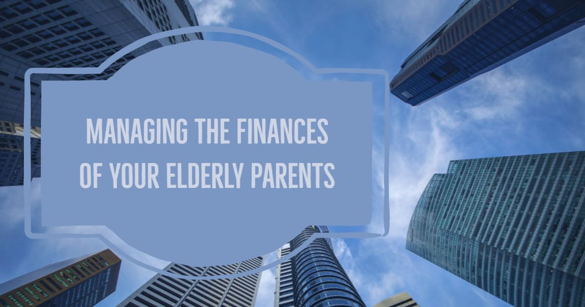 Managing the Finances of your Elderly Parents