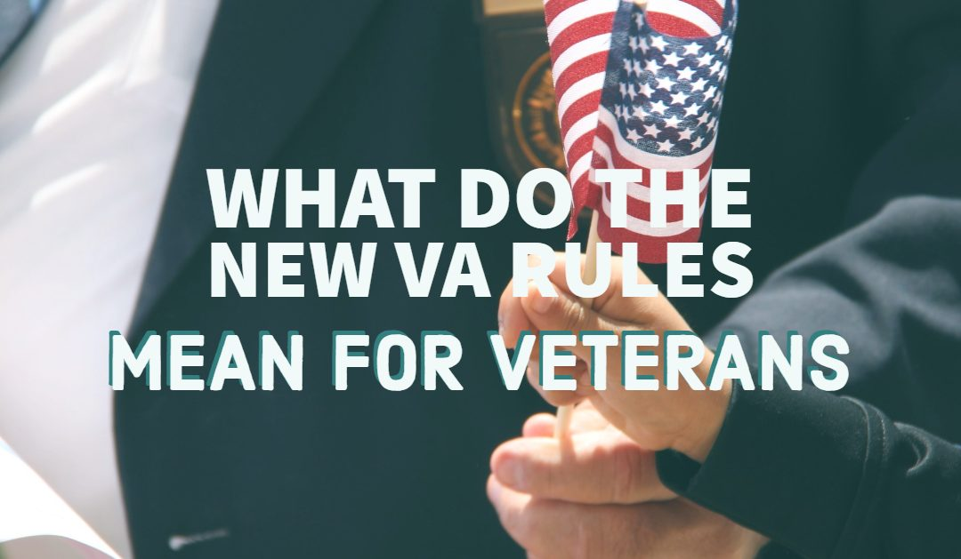 What the New VA Rules Mean for Veterans