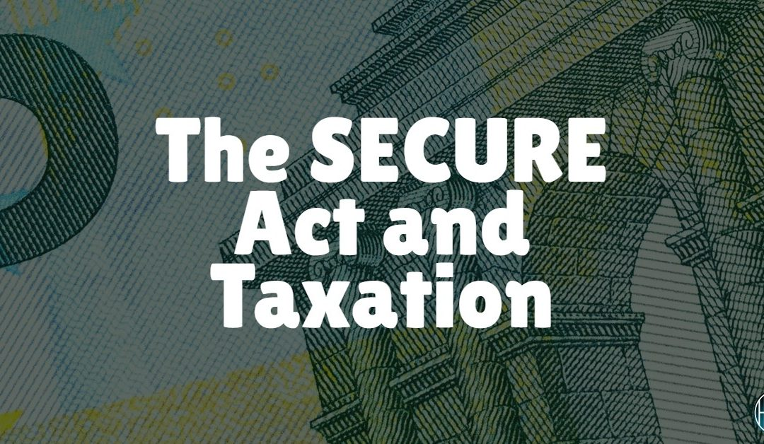 The SECURE Act and Preparing for Taxation in Your Estate Plan