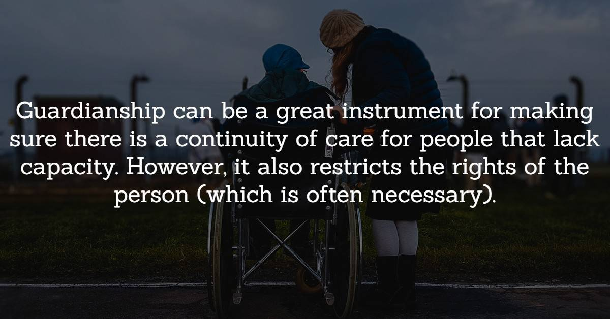 Guardianship can be a great instrument.