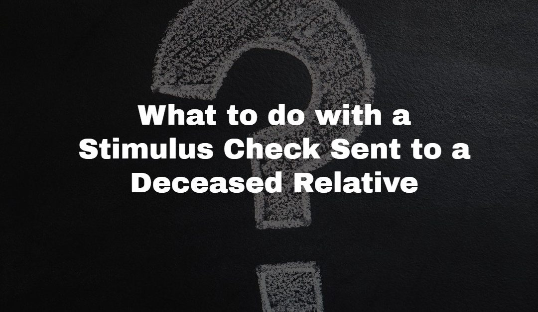 What are You Supposed to do if You Received a Stimulus Check for a Deceased Relative?
