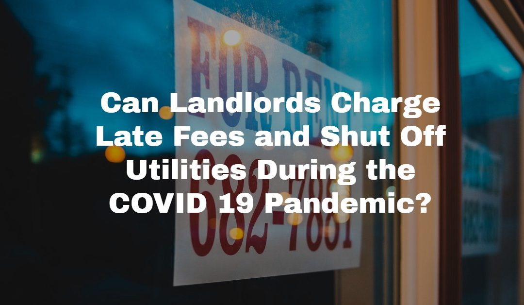 Late Fees and Utilities During COVID 19