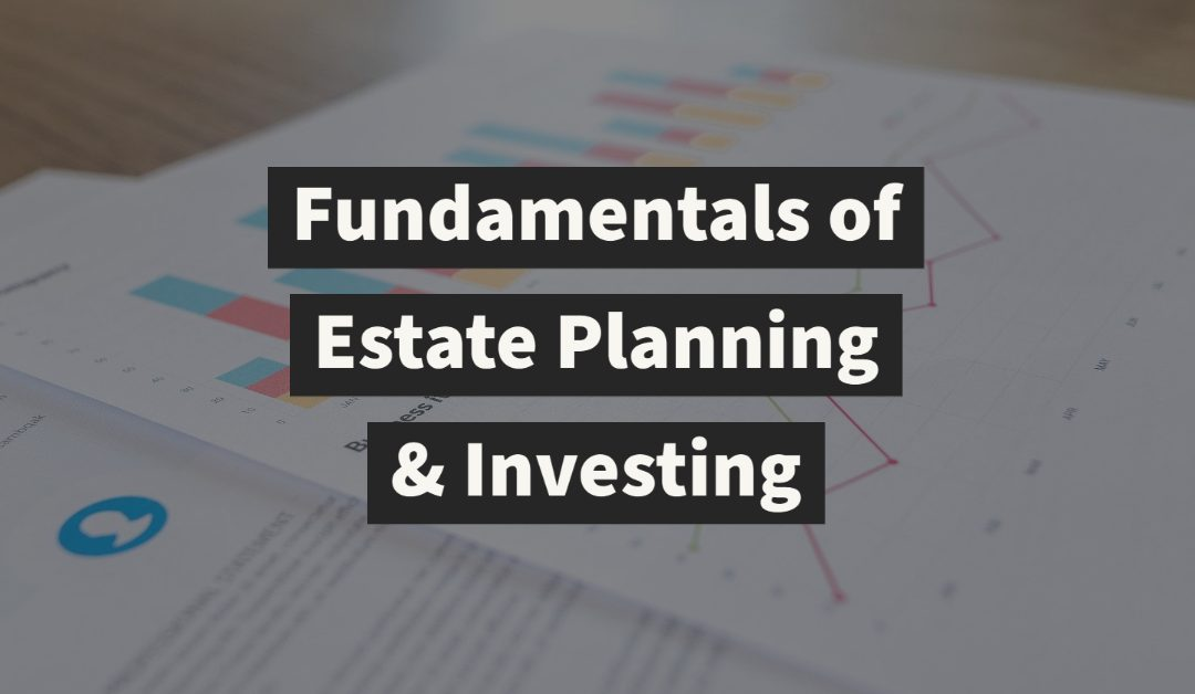 Fundamentals of Estate Planning and Investing