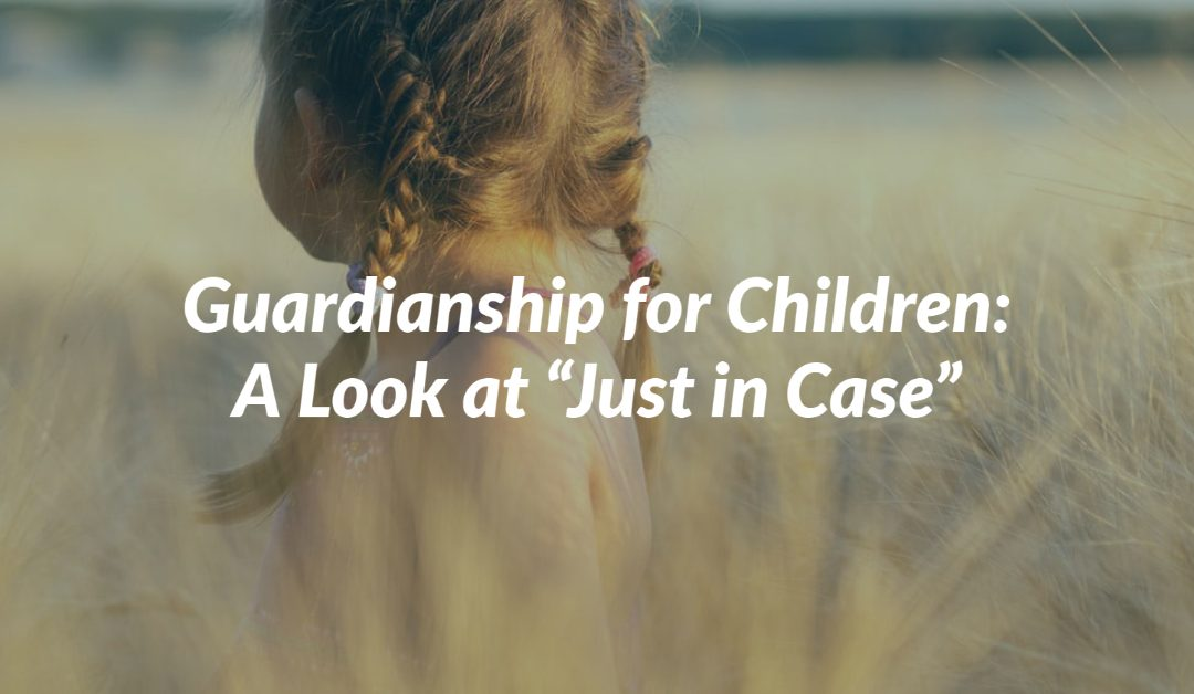 "Guardianship for Children: A Look at ""Just in Case"""