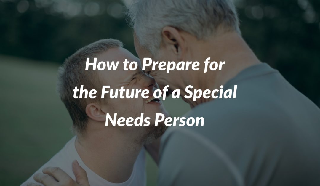 Prepare for the Future of a Special Needs Person