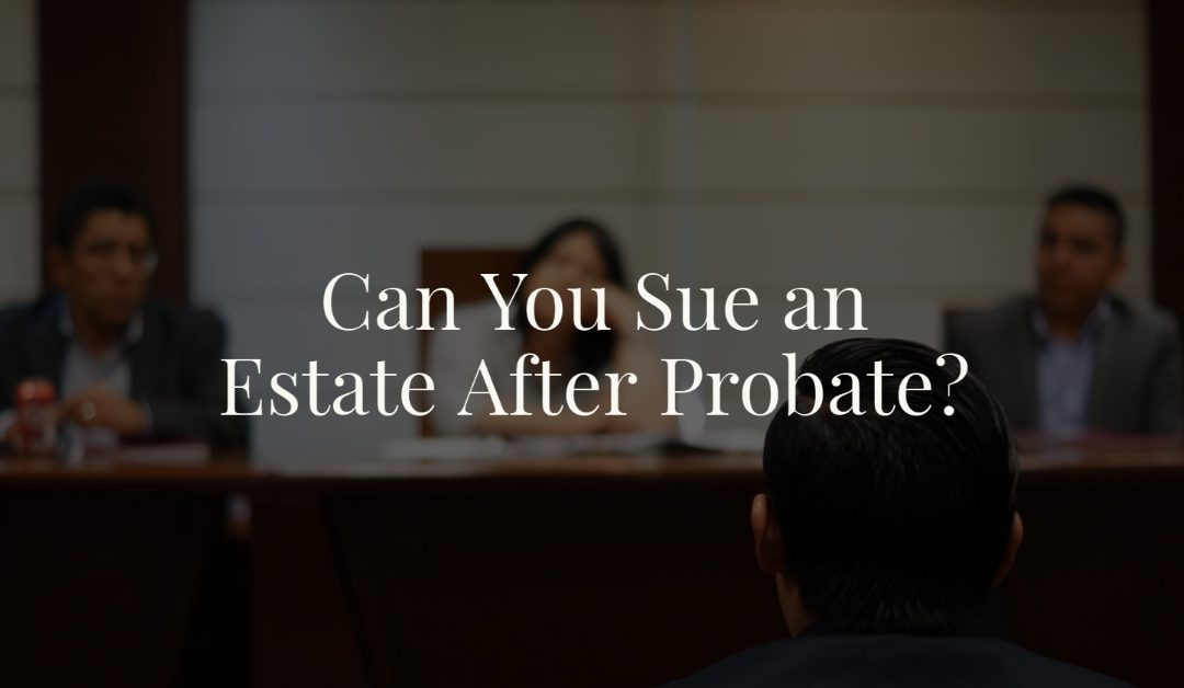 Can You Sue an Estate After Probate?