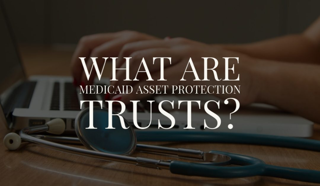 What are Medicaid Asset Protection Trusts?