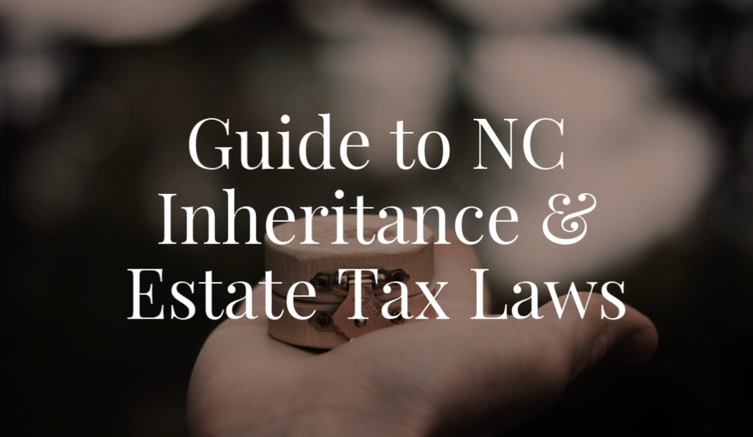 Guide to NC Inheritance and Estate Tax Laws