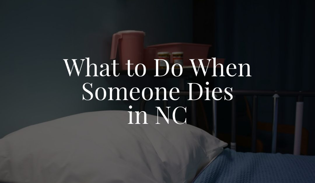 What to Do When Someone Dies in NC