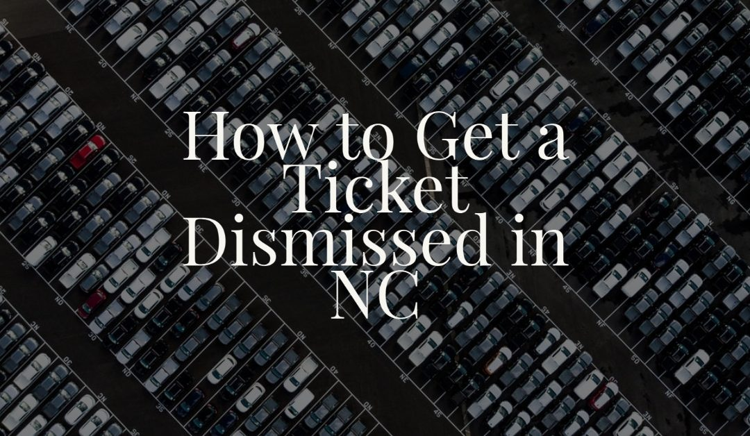 How to Get a Ticket Dismissed in NC