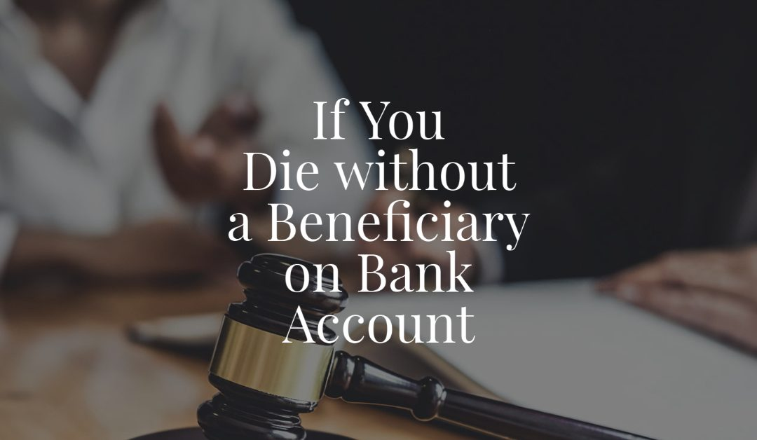 If You Die without a Beneficiary on Bank Account
