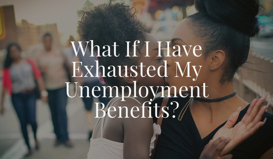 What If I Have Exhausted My Unemployment Benefits?