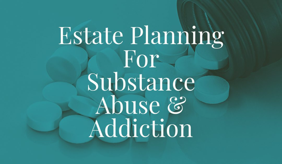 Estate Planning For Substance Abuse and Addiction