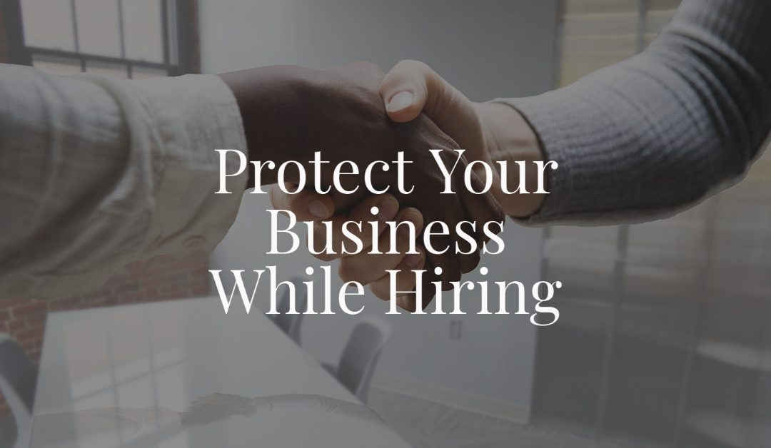 Protect Your Business While Hiring