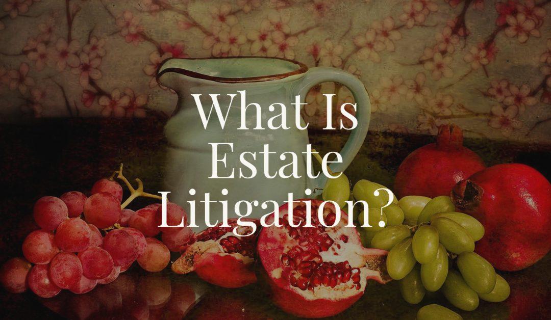 What Is Estate Litigation?