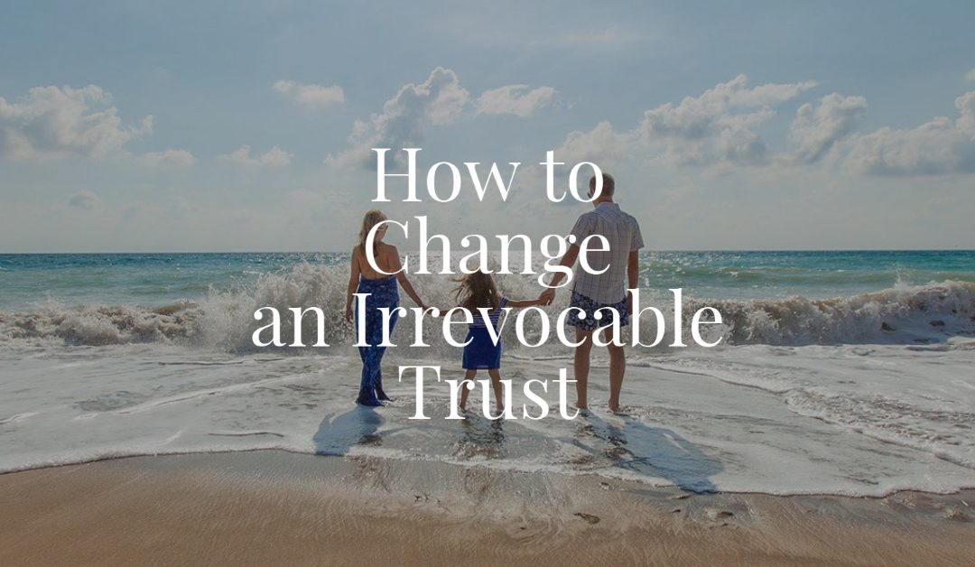 How to Change an Irrevocable Trust