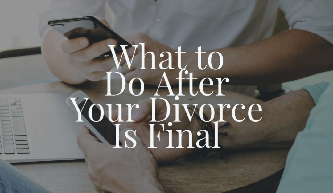 What to Do After Your Divorce Is Final