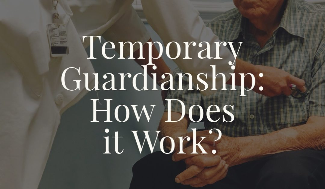 Temporary Guardianship: How Does it Work?