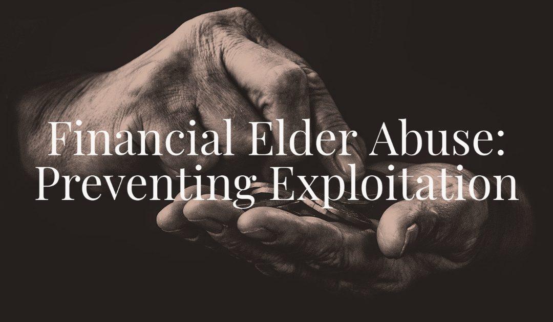 Financial Elder Abuse: Preventing Exploitation