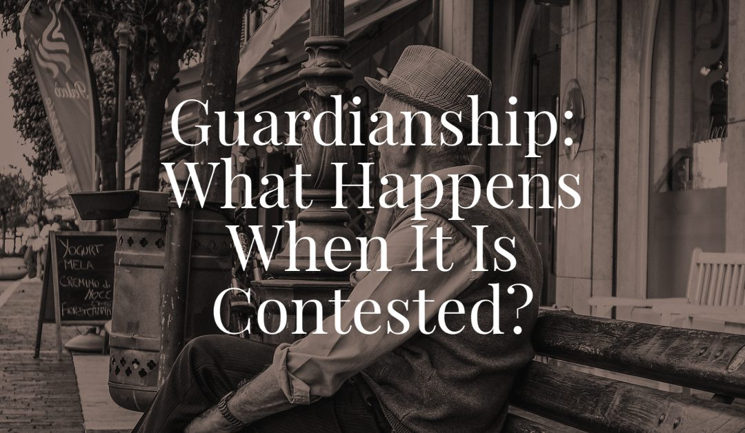 Guardianship: What Happens When It Is Contested?