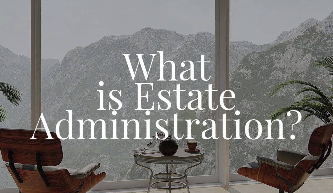 What is Estate Administration?