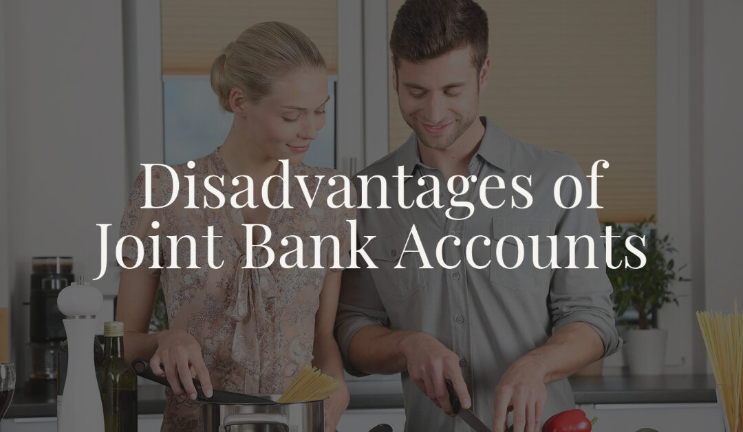 Disadvantages of Joint Bank Accounts