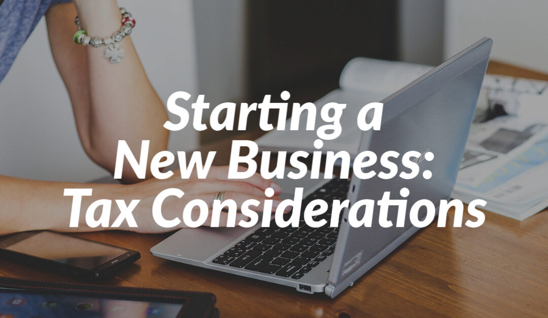 Starting a New Business: Tax Considerations