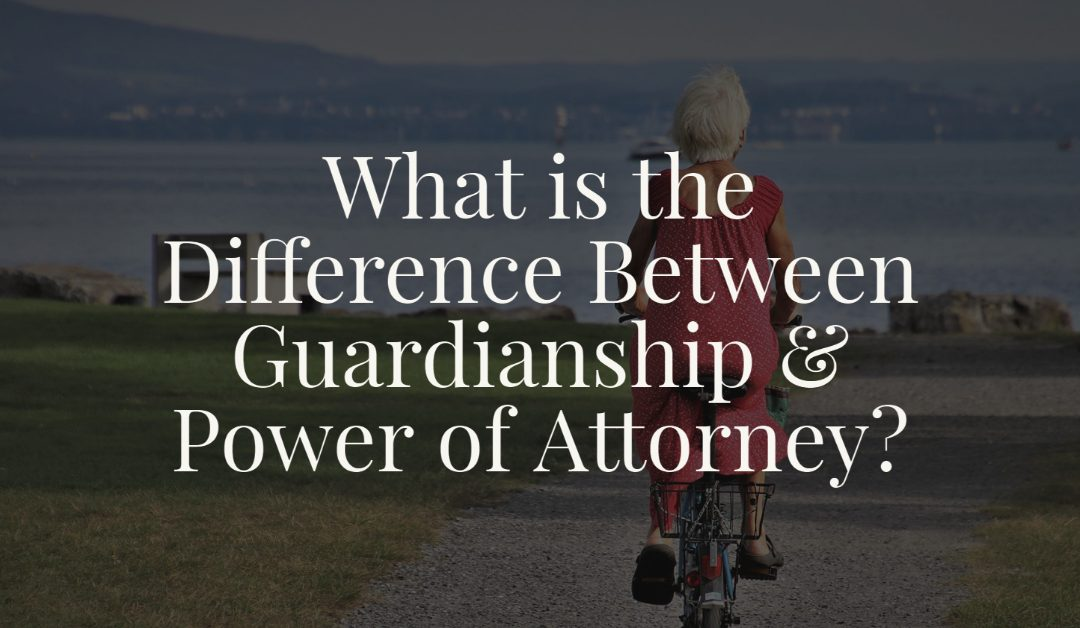 What is the Difference Between Guardianship and Power of Attorney?
