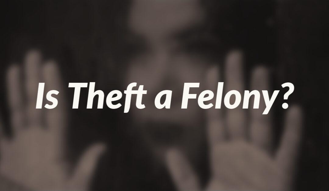 Is Theft a Felony