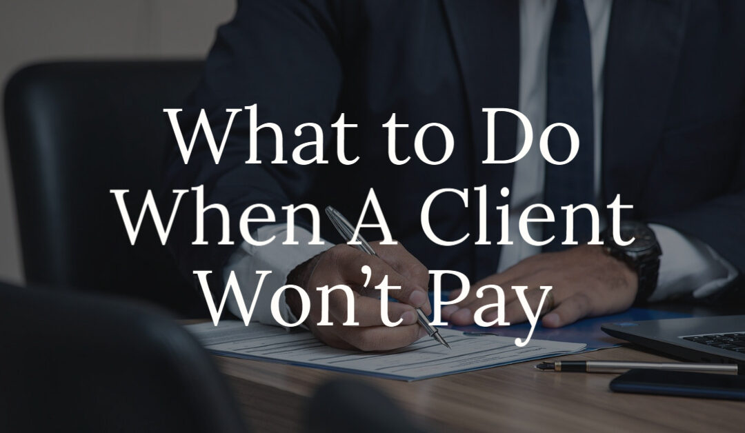 What to Do When A Client Won't Pay