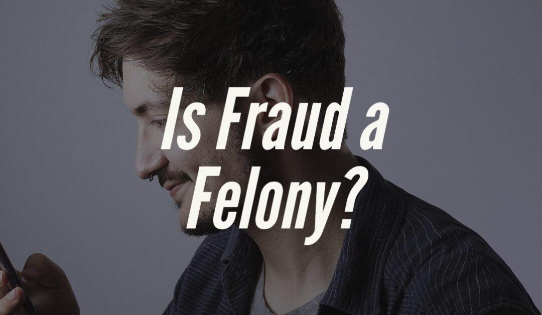 Is Fraud a Felony
