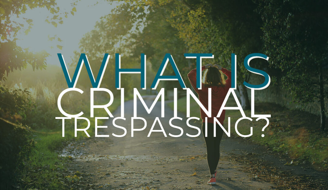 What Is Criminal Trespassing?